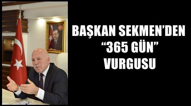 """BAŞKAN SEKMEN'DEN """"365 GÜN"""" VURGUSU"""