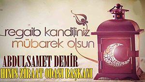 Hınıs Ziraat Odası Başkanı Abdulsamet DEMİR, Regaip Kandili ile ilgili kutlama mesajı yayınladı.