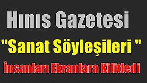 Hınıs Gazetesi Sanat Söyleşileri İnsanları Ekranlara Kilitledi