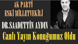 Dr.Saadettin AYDIN Canlı Yayınımıza Konuk Oldu