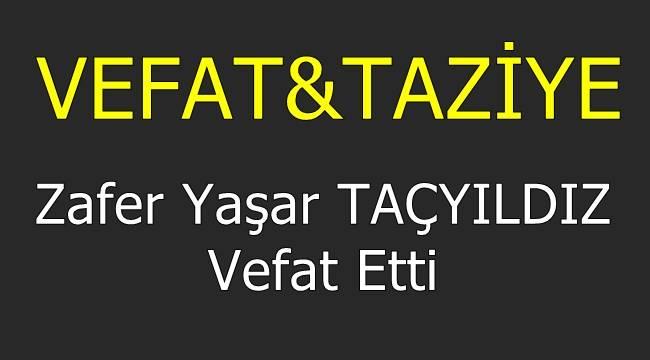 Zafer Yaşar TAÇYILDIZ Vefat Etti