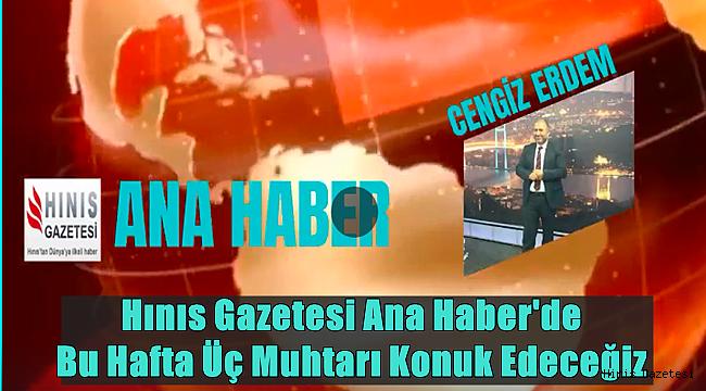 Hınıs Gazetesi Ana Haber Bülteni Bu Hafta Üç Muhtarı Konuk Ediyor