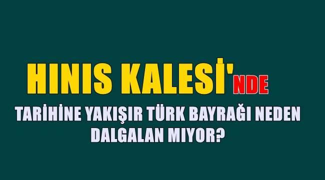 Hınıs Kalesi'nde Tarihine Yakışır Türk Bayrağı Neden Dalgalanmıyor?
